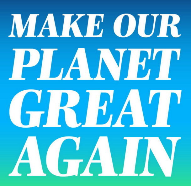 Make Our Planet Great Again