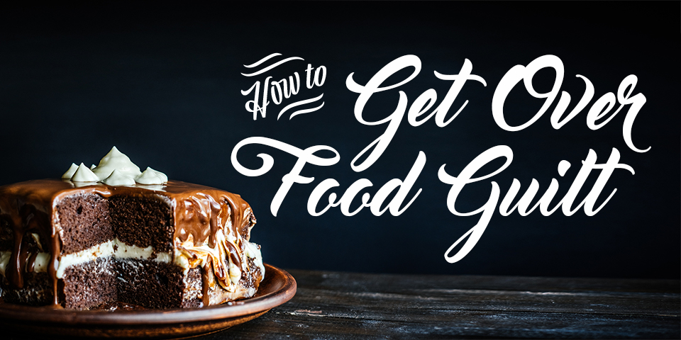 How to Stop Food Guilt