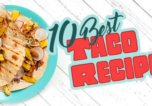 Taco Recipes - The Ten Best