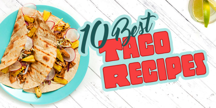 Taco Recipes - The Ten Best